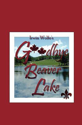 Goodbye Beaver Lake, Wolfe, Irwin