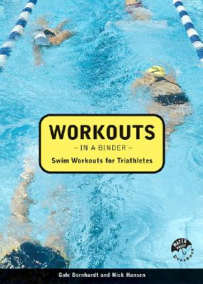 Workouts in a Binder: Swim Workouts for Triathlet, Gale Bernhardt