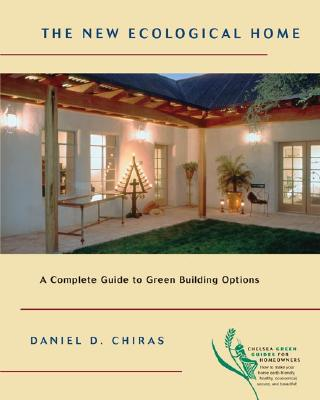 Image for The New Ecological Home: A Complete Guide to Green Building Options (Chelsea Green Guides for Homeowners)