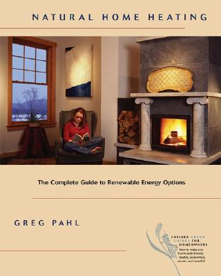 Image for Natural Home Heating: The Complete Guide to Renewable Energy Options