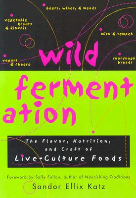 Image for Wild Fermentation: The Flavor, Nutrition, and Craft of Live-Culture Foods