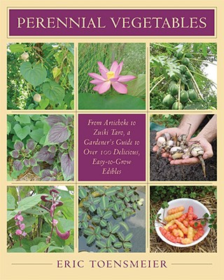 Image for Perennial Vegetables: From Artichoke to Zuiki Taro, a Gardener's Guide to Over 100 Delicious, Easy-to-grow Edibles