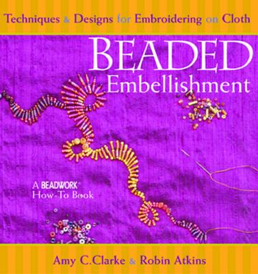 Image for Beaded Embellishment: Techniques & Designs for Embroidering on Cloth (Beadwork How-To)