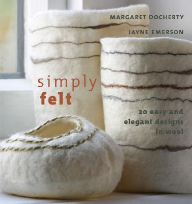 Image for SIMPLY FELT : 20 EASY AND ELEGANT DESIGNS IN WOOL