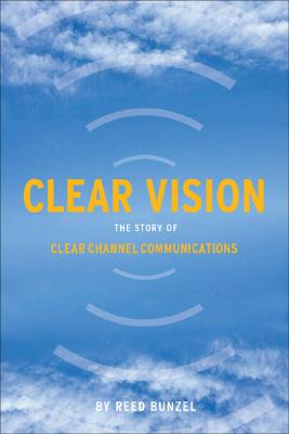 Image for CLEAR VISION THE STORY OF CLEAR CHANNEL COMMUNICATIONS