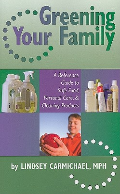 Image for Greening Your Family: A Reference Guide to Safe Food, Personal Care, and Cleaning Products