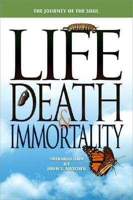 Journey of the Soul: Life, Death and Immortality
