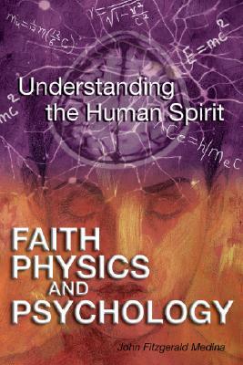 Faith, Physics, and Psychology: Rethinking Society and the Human Spirit, Medina, John Fitzgerald