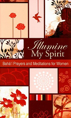 ILLUMINATE MY SPIRIT : BAHA'I PRAYERS AN, BAHA'I PUBLISHING TR