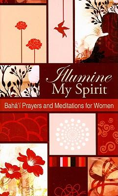 Image for ILLUMINATE MY SPIRIT : BAHA'I PRAYERS AN