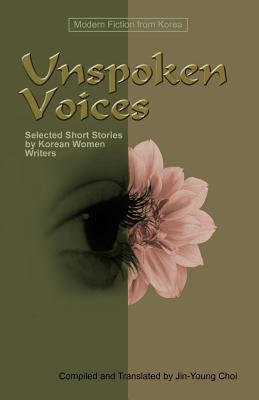 Image for Unspoken Voices: Selected Short Stories by Korean Women Writers (Modern Fiction from Korea)