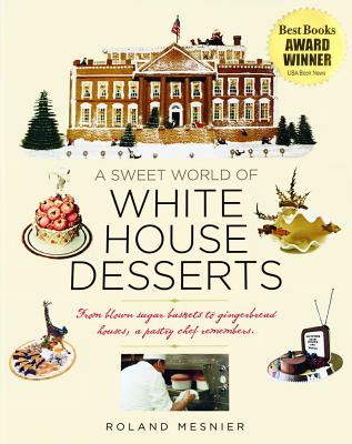 Image for Sweet World of White House Desserts: From Blown-Sugar Baskets to Gingerbread Houses, a Pastry Chef Remembers