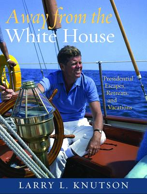 Image for Away from the White House: Presidential Escapes, Retreats, and Vacations