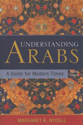 UNDERSTANDING ARABS A GUIDE FOR MODERN TIMES, NYDELL, MARGARET K.