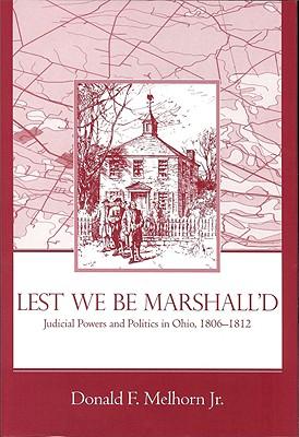 LEST WE BE MARSHALL'D : JUDICIAL POWERS, DONALD F. MELHORN