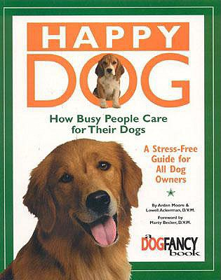 Image for Happy Dog, How Busy People Care for Their Dogs: A Stress-Free Guide for All Dog Owners