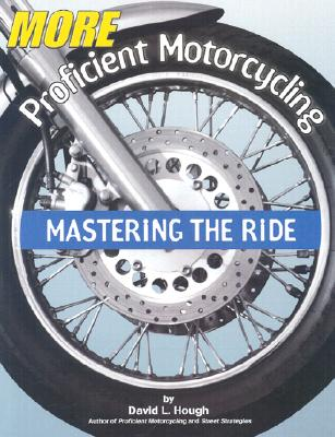 Image for MORE PROFICIENT MOTORCYCLING: MASTERING THE RIDE