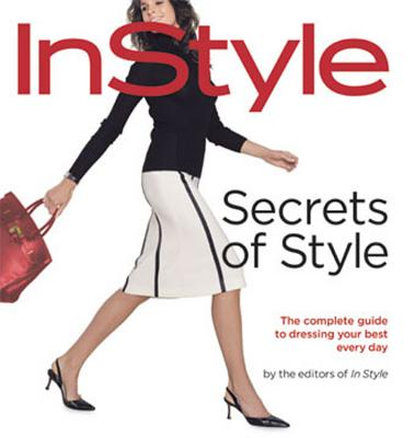 Image for Secrets of Style: InStyle's Complete Guide to Dressing Your Best Every Day