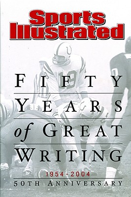 Fifty Years of Great Writing : 1954-2004 : Sports Illustrated, ROB FLEDER, SPORTS ILLUSTRATED