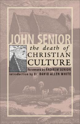 The Death of Christian Culture, JOHN SENIOR