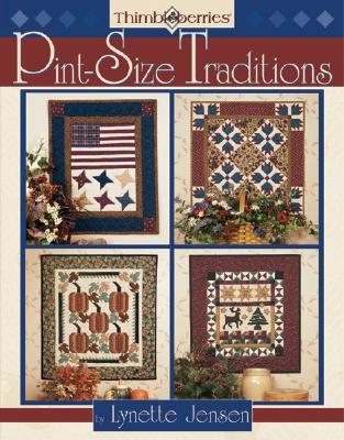 Image for Thimbleberries Pint-Size Traditions: Favorite Designs for Small Quilts