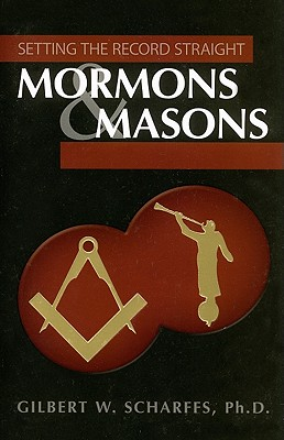 Mormons & Masons: Setting the Record Straight, GILBERT W. SCHARFFS