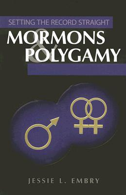 Mormons & Polygamy: Setting the Record Straight, JESSIE L. EMBRY