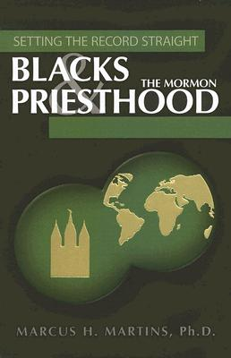 Blacks and the Mormon Priesthood (Setting the Record Straight), Marcus H. Martins