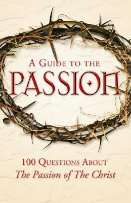 Guide to the Passion : 100 Questions About the Passion of the Christ, MATTHEW PINTO