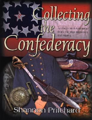 Image for Collecting the Confederacy: Artifacts and Antiques from the War Between the States