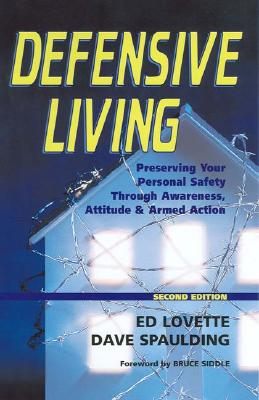 Image for Defensive Living: Preserving Your Personal Safety through Awareness, Attitude and Armed Action