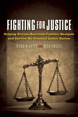 Image for Justice While Black: Helping African-American Families Navigate and Survive the Criminal Justice System