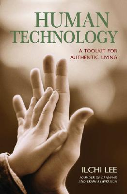 Human Technology: A Toolkit For Authentic Living, Lee, Ilchi