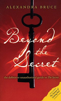 Image for Beyond The Secret: The Definitive Unauthorized Guide to The Secret