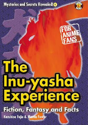 The InuYasha Experience: Fiction, Fantasy and Facts (Mysteries and Secrets Revealed!), Fujie, Kezuhisa; Foster, Martin