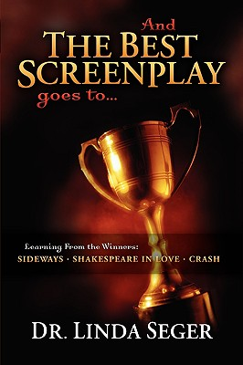 Image for And the Best Screenplay Goes to...Learning from the Winners - Sideways, Shakespeare in Love, Crash