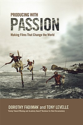 Producing with Passion: Making Films That Change the World, Fadiman, Dorothy; Levelle, Tony