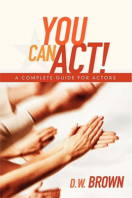 Image for YOU CAN ACT: A COMPLETE GUIDE FOR ACTORS