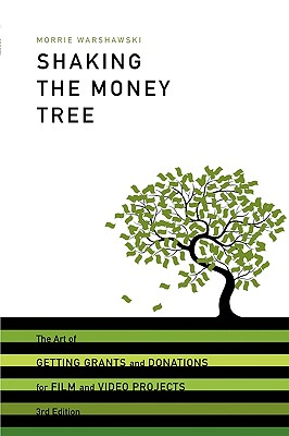 Image for SHAKING THE MONEY TREE : THE ART OF GETTING GRANTS AND DONATIONS FOR FILM AND VIDEO PROJECTS
