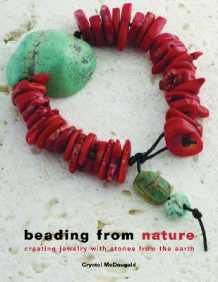 Image for Beading From Nature: Creating Jewelry with Stones from the Earth