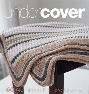 Image for Under Cover: 60 Afghans to Knit and Crochet