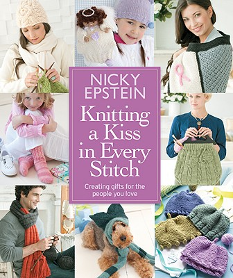 Knitting a Kiss in Every Stitch: Creating Gifts for the People You Love, Nicky Epstein