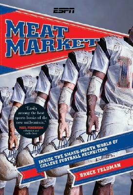 Meat Market: Inside the Smash-Mouth World of College Football Recruiting, Bruce Feldman