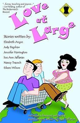 Love At Large, Sue Ann Jaffarian, Judy Bagshaw, Nancy Trausch, Eileen Wilson, Jennifer Harrington