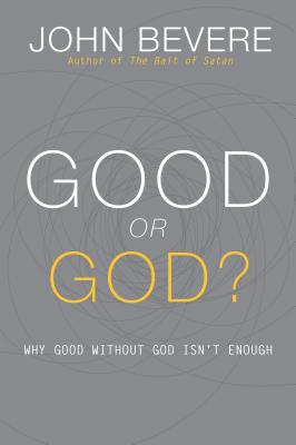 Image for Good or God?: Why Good Without God Isn't Enough