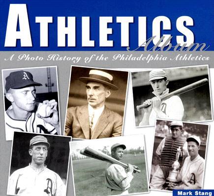 Athletics Album: A Photo History of the Philadelphia Athletics, Stang, Mark