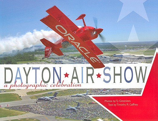 The Dayton Air Show: A Photographic Celebration, Timothy R. Gaffney