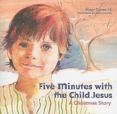 Five Minutes with Jesus A Christmas Story, Fr. Alvaro Correa LC