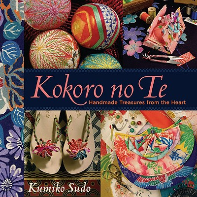 Image for KOKORO NO TE : HANDMADE TREASURES FROM T