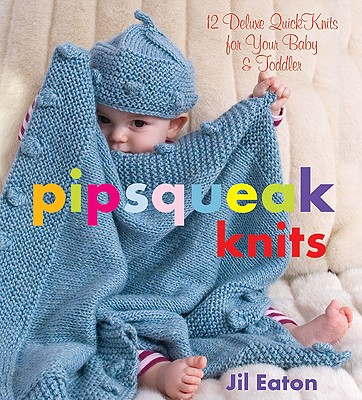 Image for Pipsqueak Knits: 12 Deluxe QuickKnits for Your Baby & Toddler